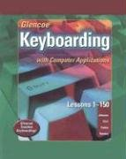 Glencoe Keyboarding with Computer Applications Student Edition, Lessons 1-150