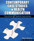 Contemporary Case Studies in Health Communication : Theoretical and Applied Approaches, Brann and Brann, Maria, 0757579256