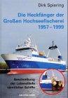 Die Heckfänger der Großen Hochseefischerei 1957-1998: Beschreibung der Lebensläufe sämtlicher Schiffe