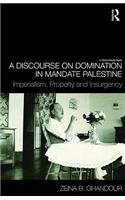 A Discourse on Domination in Mandate Palestine: Imperialism, Property and Insurgency ebook
