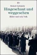 Hingeschaut und weggesehen: Hitler und sein Volk