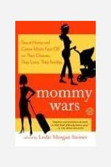 Mommy Wars: Stay-at-Home and Career Moms Face Off on Their Choices, Their Lives, Their Families Kindle Edition