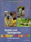 Spiele und Spielgeräte selbermachen: Ein Werk-Spiel-Buch