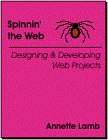 Spinnin' the Web : Designing and Developing Web Projects, Lamb, Annette, 0964158191
