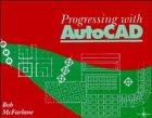Progressing with AutoCAD, McFarlane, Bob, 0470244364