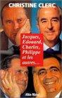 Jacques, Édouard, Charles, Philippe et les autres... par Christine Clerc