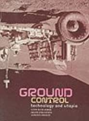 Ground Control: Technology and Utopia