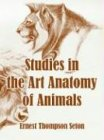 Studies in the Art Anatomy of Animals, Ernest Thompson Seton, 1410106632