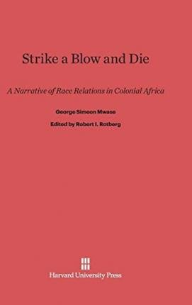Strike a Blow and Die : A Narrative of Race Relations in Colonial Africa(Hardback) - 2014 Edition PDF