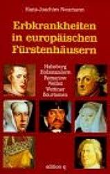 Erbkrankheiten in europaischen Furstenhausern: Habsburg, Hohenzollern, Romanow, Welfen, Wettiner, Bourbonen