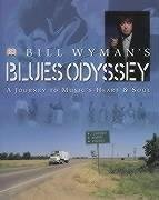 Bill Wymans Blues Odyssey. A Journey to Music's Heart and Soul.