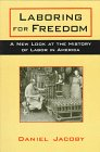 Laboring for Freedom, Daniel Jacoby, 0765602520