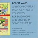 Jubilation Overture / Symphony No. 4 / Concerto for Saxophone and Orchestra / Sonic Structure