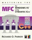 Mastering the Microsoft Foundation Class Library Using Symantic C++, Parker, Richard O., 1850328501