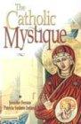 The Catholic Mystique  Fourteen Women Find Fulfillment In The Catholic Church  14 Women Find Fulfillment In The Church