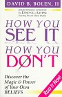 How You See It, How You Don't : Discover the Magic and Power of Your Own Beliefs, Bolen, David B., 2nd, 0964190915
