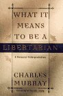 What It Means to Be a Libertarian, Charles Murray, 0553069284