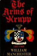 The Arms Of Krupp by William Manchester
