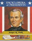 James K. Polk, Eleventh President of the United States (Encyclopedia of Presidents)