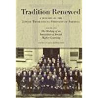Tradition Renewed: A History of the Jewish Theological Seminary