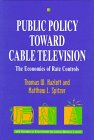 Public Policy Towards Cable Television Vol. 1 : The Economics of Rate Control, Hazlett, Thomas W. and Spitzer, Matthew L., 0262082535