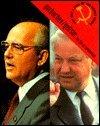 Gorbachev/Yeltsin: The Fall of Communism (Rise & Fall of the Soviet Union)
