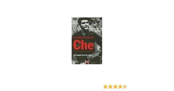 Los Ultimos Dias Del Che: Que El Sueno Era Tan Grande (Spanish Edition): Juan Ignacio Siles, Esteban Martin: 9780307391858: Amazon.com: Books