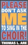 PLEASE DON'T ASK ME TO SING IN THE CHOIR - Thomas Are - Song Book ebook