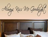 Always kiss me goodnight Vinyl Wall Decals Quotes Sayings Words Art Decor Lettering Vinyl Wall Art Inspirational Uplifting