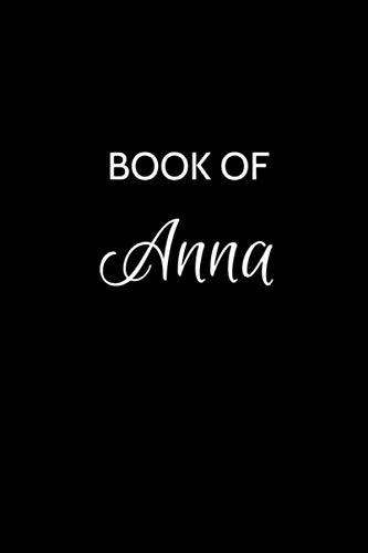 Book of Anna: A Gratitude Journal Notebook for Women or Girls with the name Anna - Beautiful Elegant Bold & Personalized - An Appreciation Gift - 120 ... Lined Writing Pages - 6