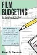 Film Budgeting: Or, How Much Will It Cost You to Shoot Your Movie? by Ralph S. Singleton (1996-09-01)