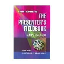 The Presenter's Fieldbook: A Practical Guide by Robert J. Garmston (2005-05-15)