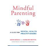 Mindful Parenting: A Guide for Mental Health Practitioners [PAPERBACK] [2015] [By Susan B÷gels] pdf