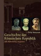 Geschichte der Römischen Republik: Von Romulus zu Augustus