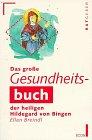 Das große Gesundheitsbuch der heiligen Hildegard von Bingen.