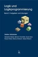 Logik und Logikprogrammierung Band 2: Aufgaben und Lösungen Taschenbuch – Juli 2011 Steffen Hölldobler Sebastian Bader Bertram Fronhöfer Ursula Hans