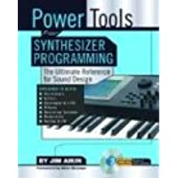 Power Tools for Synthesizer Programming: The Ultimate Reference for Sound Design (Power Tools Series)