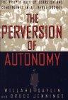 The Perversion of Autonomy, Willard Gaylin and Bruce Jennings, 0684827840