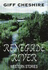 Renegade River, Gifford Paul Cheshire, 0786209925