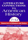 Literature Connections to American History 7 - 12: Resources to Enhance and Entice