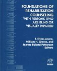Foundations of Rehabilitation Counseling with Persons Who Are Blind or Visually Impaired, , 0891289453