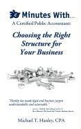 Download 30 Minutes With...A Certified Public Accountant: Choosing the Right Structure for Your Business pdf epub
