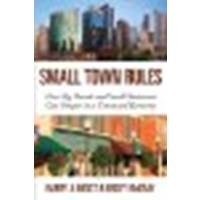Small Town Rules: How Big Brands and Small Businesses Can Prosper in a Connected Economy by Moltz, Barry J., McCray, Becky [Que Publishing, 2012] [Hardcover] (Hardcover)