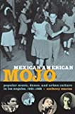 Mexican American Mojo : Popular Music, Dance, and Urban Culture in Los Angeles, 1935-1968, Macías, Anthony, 0822343398