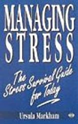 Managing Stress: The Stress Survival Guide for Today