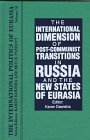 The International Dimension of Post-Communist Transitions in Russia and the New States of Eurasia, , 1563243709
