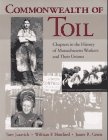 Commonwealth of Toil : Chapters in the History of Massachusetts Workers and Their Unions, Juravich, Tom and Hartford, William F., 1558490469
