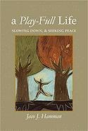 A Play-Full Life: Slowing Down and Seeking Peace