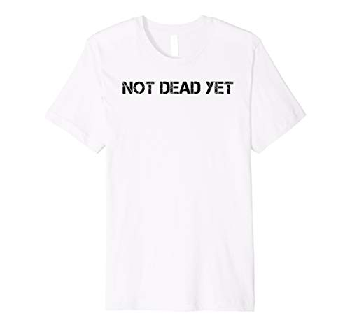NOT DEAD YET Shirt Funny Undead Zombie Veteran Gift Idea -