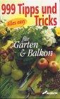 999 Tipps und Tricks für Garten & Balkon Gebundenes Buch – 2000 n/a 3896044338